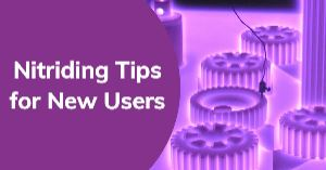 Nitriding Tips for New Users