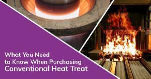 What You Need to Know When Purchasing Conventional Heat Treat