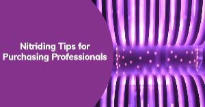 Nitriding Tips for Purchasing Professionals