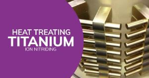 Heat Treating Titanium Alloys - Ion Nitriding