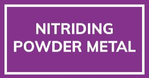 Nitriding Powder Metal (PM) Components