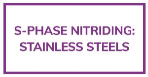 S-Phase Nitriding: Retaining Corrosion Resistance in Stainless Steels